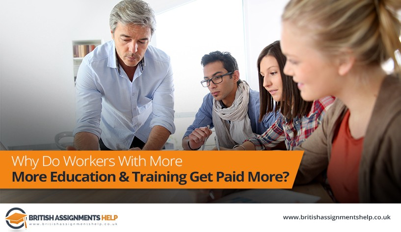 Why Do Workers With More Education And Training Get Paid More