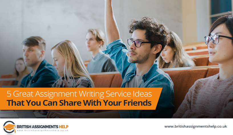 5 Great Assignment Writing Service Ideas That You Can Share With Your Friends