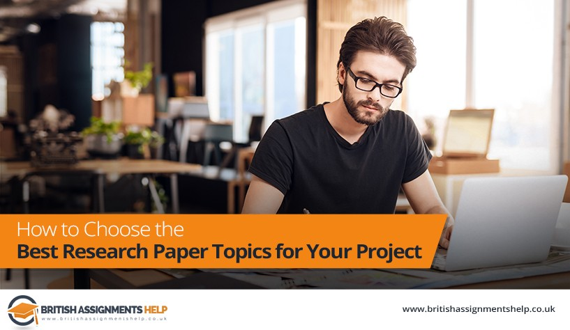How to Choose the Best Research Paper Topics for Your Project