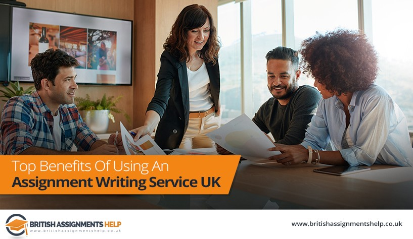 Top Benefits Of Using An Assignment Writing Service UK